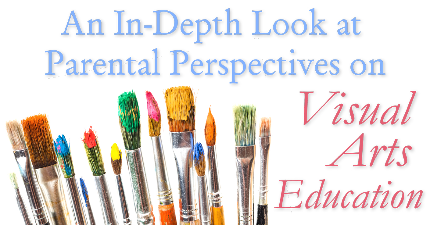 An in-depth look at parental perspectives on visual arts education.