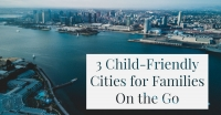 3 Child-Friendly Cities for Families On the Go