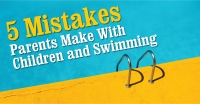 5 Mistakes Parents Make With Children and Swimming