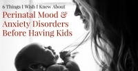 6 Things I Wish I Knew About Perinatal Mood & Anxiety Disorders Before Having Kids