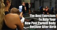 The Best Exercises To Help Your New Post Partum Body Recover After Birth