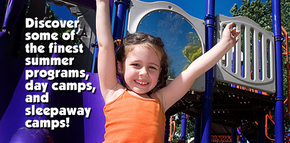 Discover some of the finest summer programs, day camps, and sleepaway camps!
