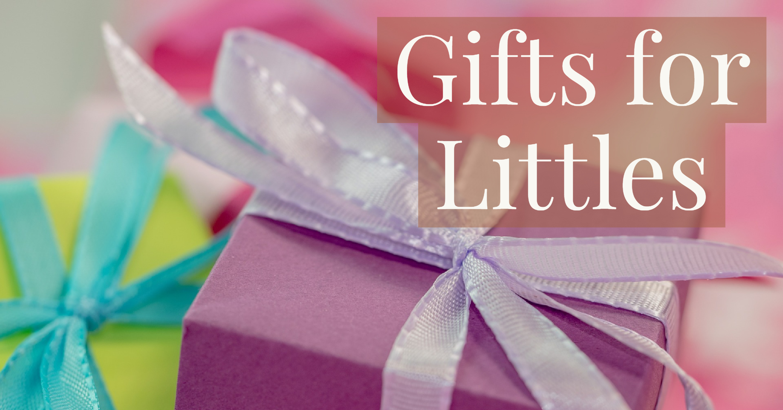 Gifts for Littles